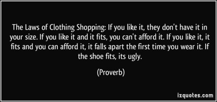 quote-the-laws-of-clothing-shopping-if-you-like-it-they-don-t-have-it-in-your-size-if-you-like-it-and-proverbs-336922.jpg
