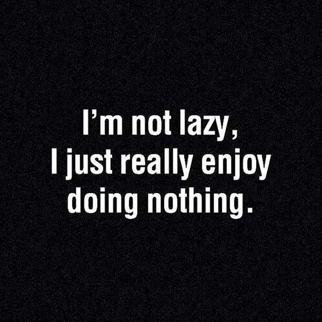 129525-i-enjoy-doing-nothing